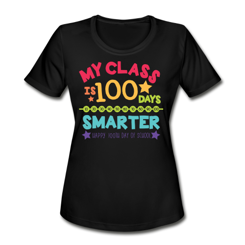 My Class is 100 Days Smarter Happy 100th Day of School - Women's Moisture Wicking Performance T-Shirt