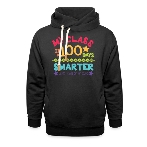 My Class is 100 Days Smarter Happy 100th Day of School - Shawl Collar Hoodie