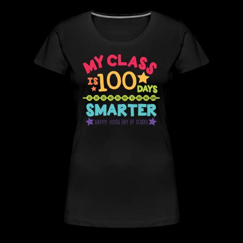 My Class is 100 Days Smarter Happy 100th Day of School - Women's Premium T-Shirt