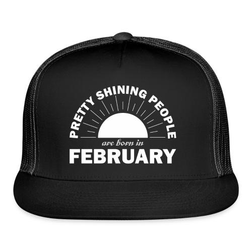 Pretty Shining People Are Born In February - Trucker Cap