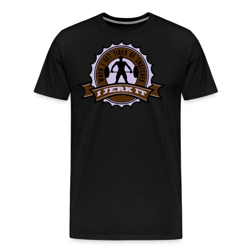 When I Get Tired Of Snatches... (Gold) - Men's Premium T-Shirt