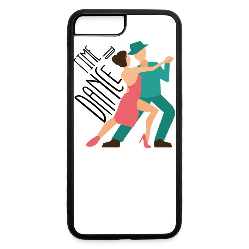 Time To Dance. - iPhone 7 Plus/8 Plus Rubber Case