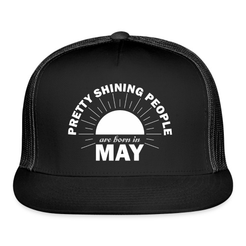 Pretty Shining People Are Born In May - Trucker Cap