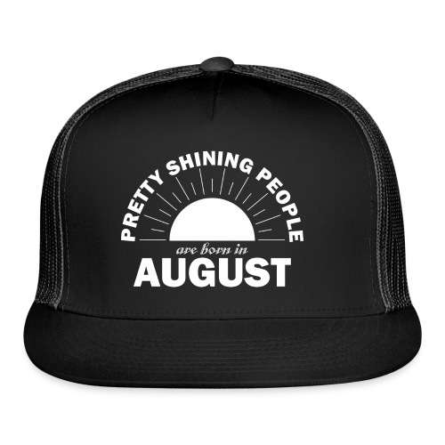 Pretty Shining People Are Born In August - Trucker Cap