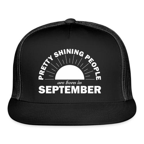 Pretty Shining People Are Born In September - Trucker Cap
