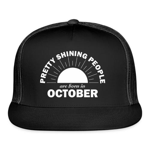 Pretty Shining People Are Born In October - Trucker Cap