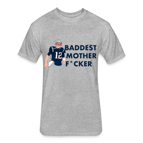 TB12 Baddest Mother F*cker - Fitted Cotton/Poly T-Shirt by Next Level
