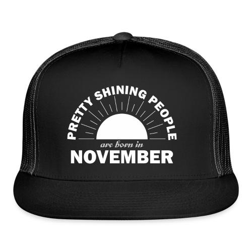 Pretty Shining People Are Born In November - Trucker Cap