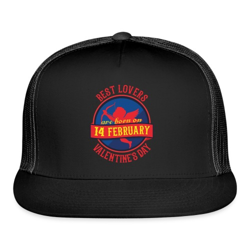 Best Lovers Are Born On Valentine's Day - Trucker Cap