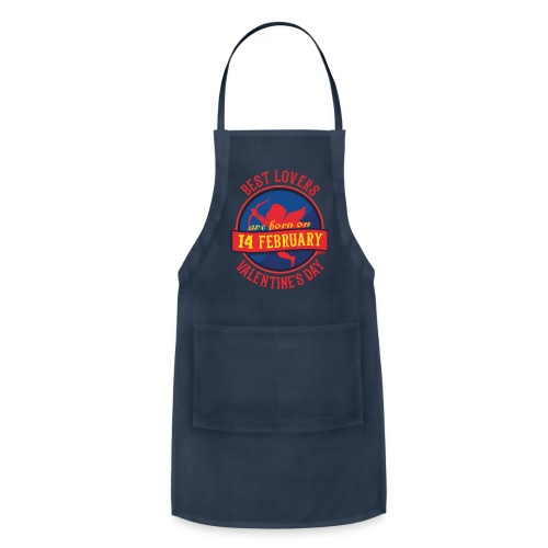 Best Lovers Are Born On Valentine's Day - Adjustable Apron