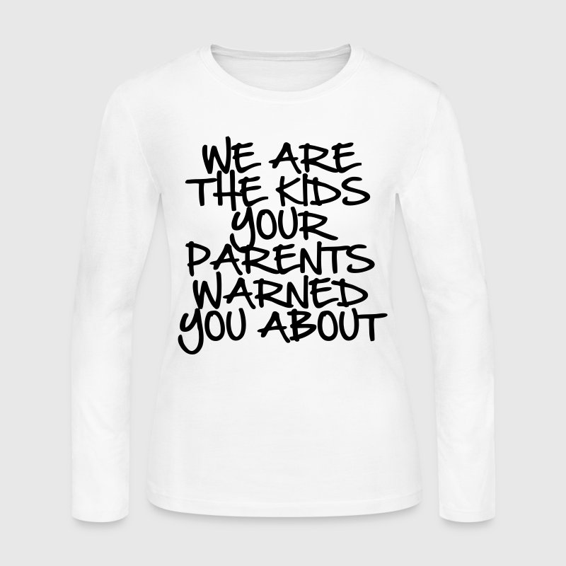 We Are The Kids Your Parents Warned You About Long - Women's Long Sleeve Jersey T-Shirt