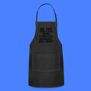 We Are The Kids Your Parents Warned You About Wome - Adjustable Apron