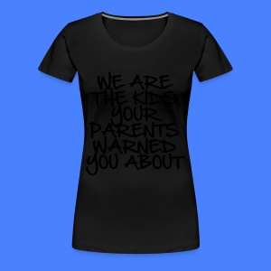 We Are The Kids Your Parents Warned You About Wome - Women's Premium T-Shirt