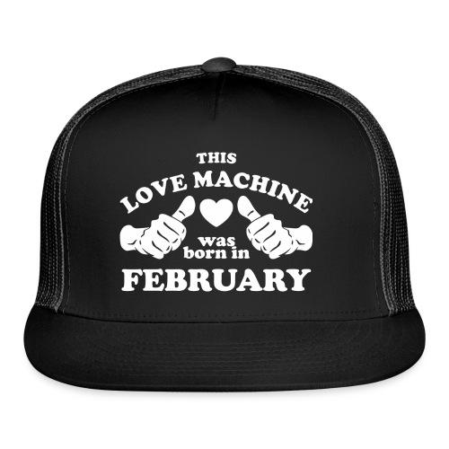 This Love Machine Was Born In February - Trucker Cap
