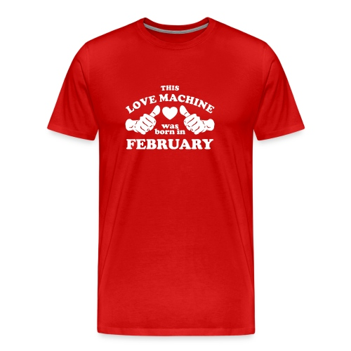 This Love Machine Was Born In February - Men's Premium T-Shirt