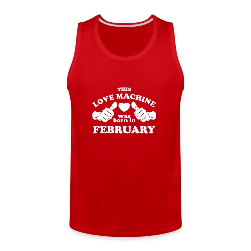 This Love Machine Was Born In February - Men's Premium Tank