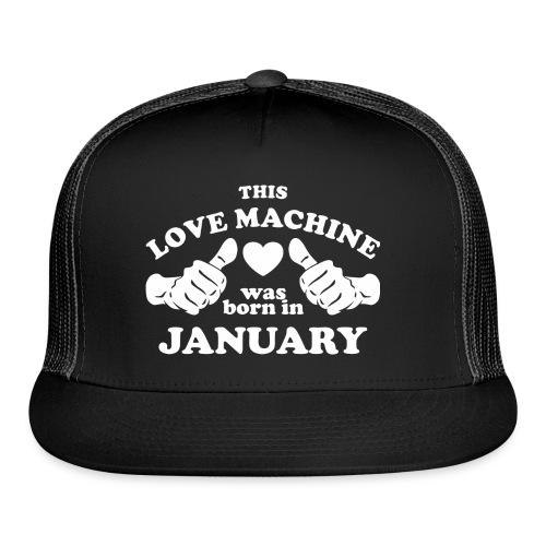 This Love Machine Was Born In January - Trucker Cap