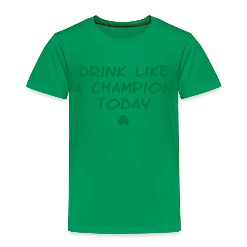 Drink Like a Champion Today Shamrock - Toddler Premium T-Shirt