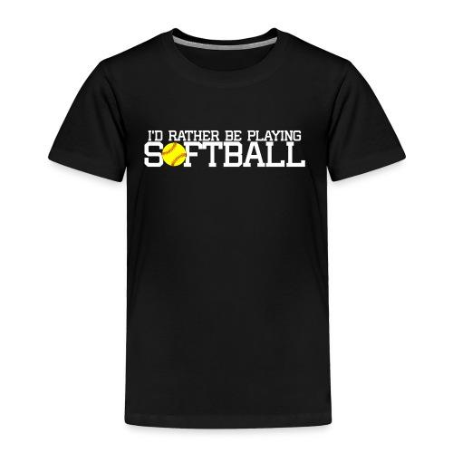I'd Rather Be Playing Softball t-shirt - Toddler Premium T-Shirt