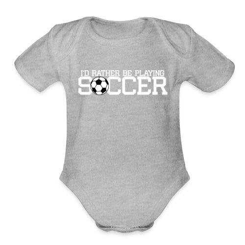 I'd Rather Be Playing Soccer shirt - Organic Short Sleeve Baby Bodysuit