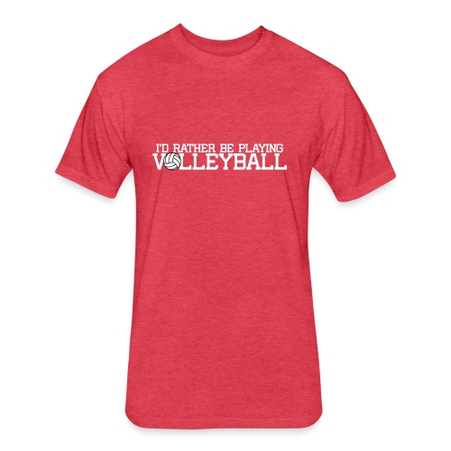 I'd Rather Be Playing Volleyball - Fitted Cotton/Poly T-Shirt by Next Level