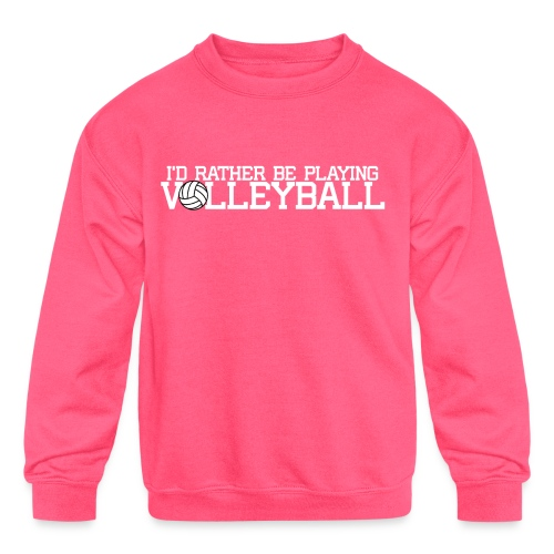 I'd Rather Be Playing Volleyball - Kids' Crewneck Sweatshirt