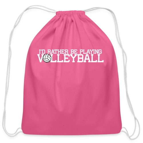 I'd Rather Be Playing Volleyball - Cotton Drawstring Bag