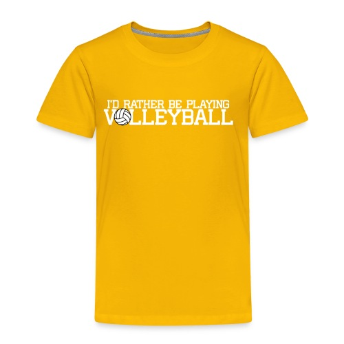I'd Rather Be Playing Volleyball - Toddler Premium T-Shirt