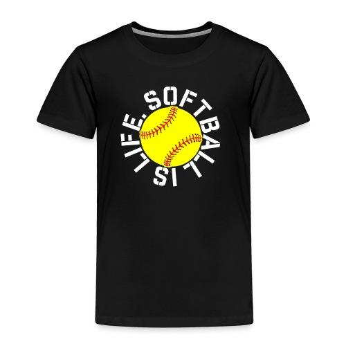 Softball is Life - Toddler Premium T-Shirt