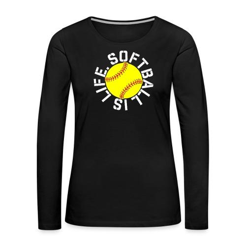 Softball is Life - Women's Premium Long Sleeve T-Shirt
