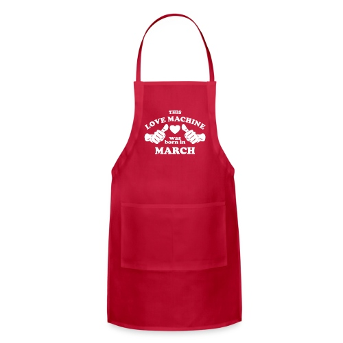 This Love Machine Was Born In March - Adjustable Apron
