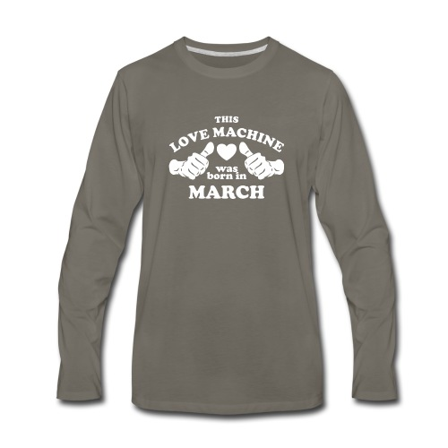 This Love Machine Was Born In March - Men's Premium Long Sleeve T-Shirt