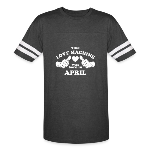 This Love Machine Was Born In April - Vintage Sport T-Shirt