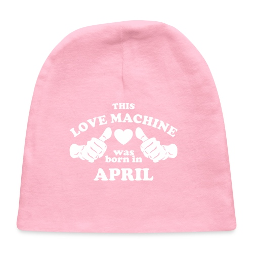 This Love Machine Was Born In April - Baby Cap