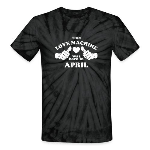 This Love Machine Was Born In April - Unisex Tie Dye T-Shirt