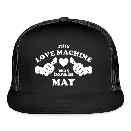 This Love Machine Was Born In May - Trucker Cap