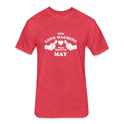This Love Machine Was Born In May - Fitted Cotton/Poly T-Shirt by Next Level