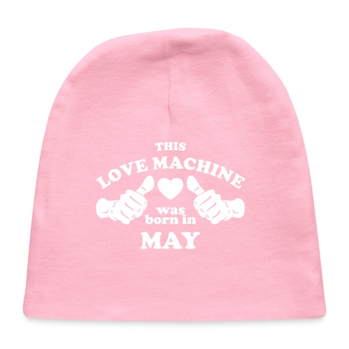 This Love Machine Was Born In May - Baby Cap