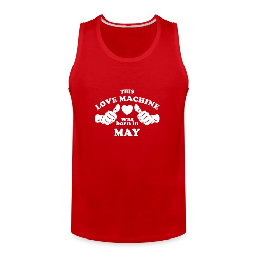 This Love Machine Was Born In May - Men's Premium Tank