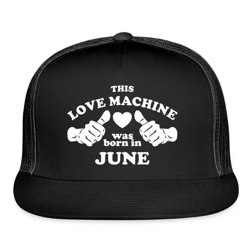 This Love Machine Was Born In June - Trucker Cap