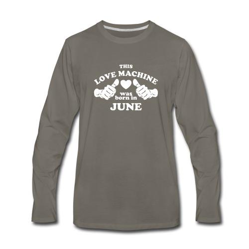 This Love Machine Was Born In June - Men's Premium Long Sleeve T-Shirt
