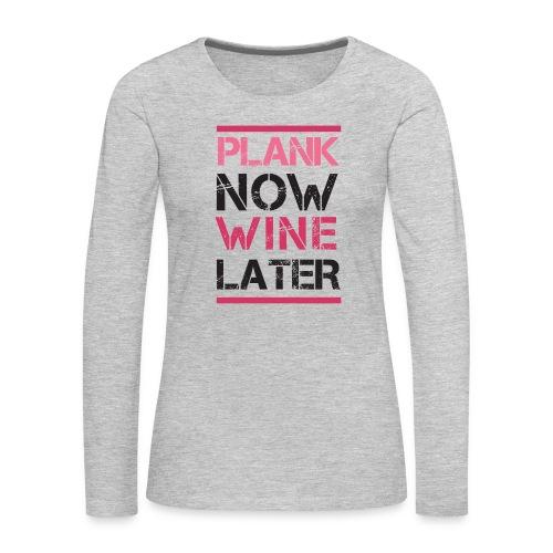 Plank Now Wine Later - Women's Premium Long Sleeve T-Shirt