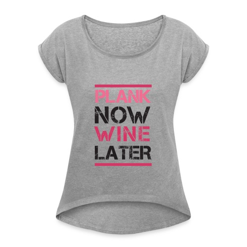 Plank Now Wine Later - Women's Roll Cuff T-Shirt