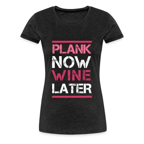 Plank Now Wine Later - Women's Premium T-Shirt