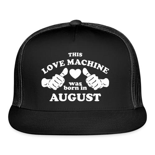 This Love Machine Was Born In August - Trucker Cap