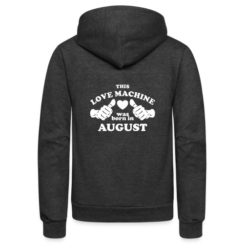 This Love Machine Was Born In August - Unisex Fleece Zip Hoodie