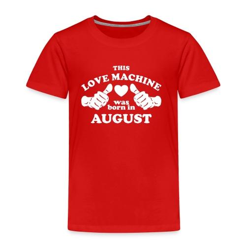 This Love Machine Was Born In August - Toddler Premium T-Shirt