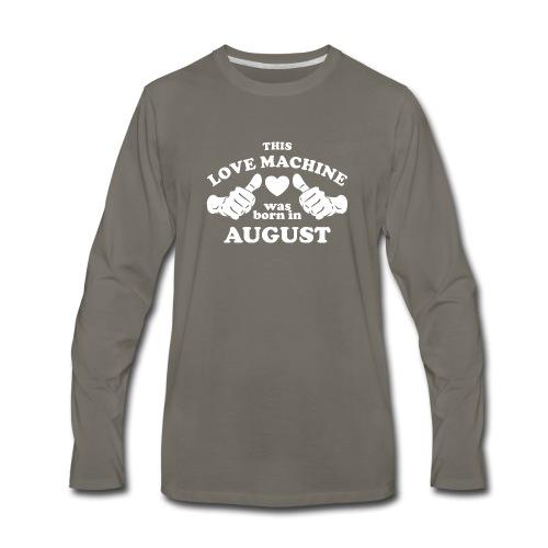 This Love Machine Was Born In August - Men's Premium Long Sleeve T-Shirt
