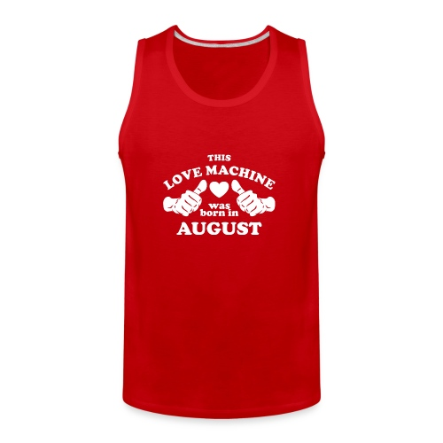 This Love Machine Was Born In August - Men's Premium Tank