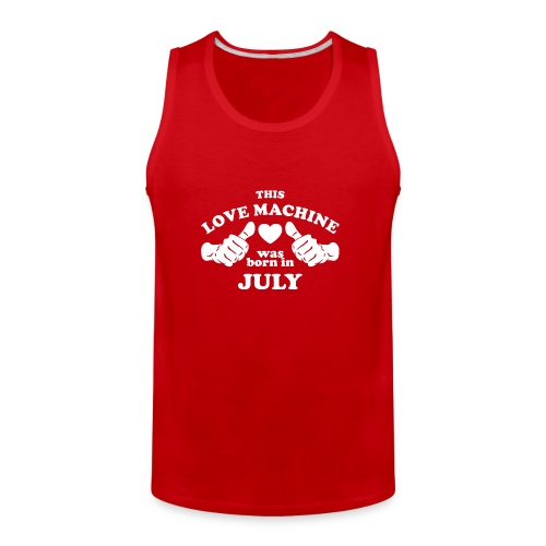 This Love Machine Was Born In July - Men's Premium Tank